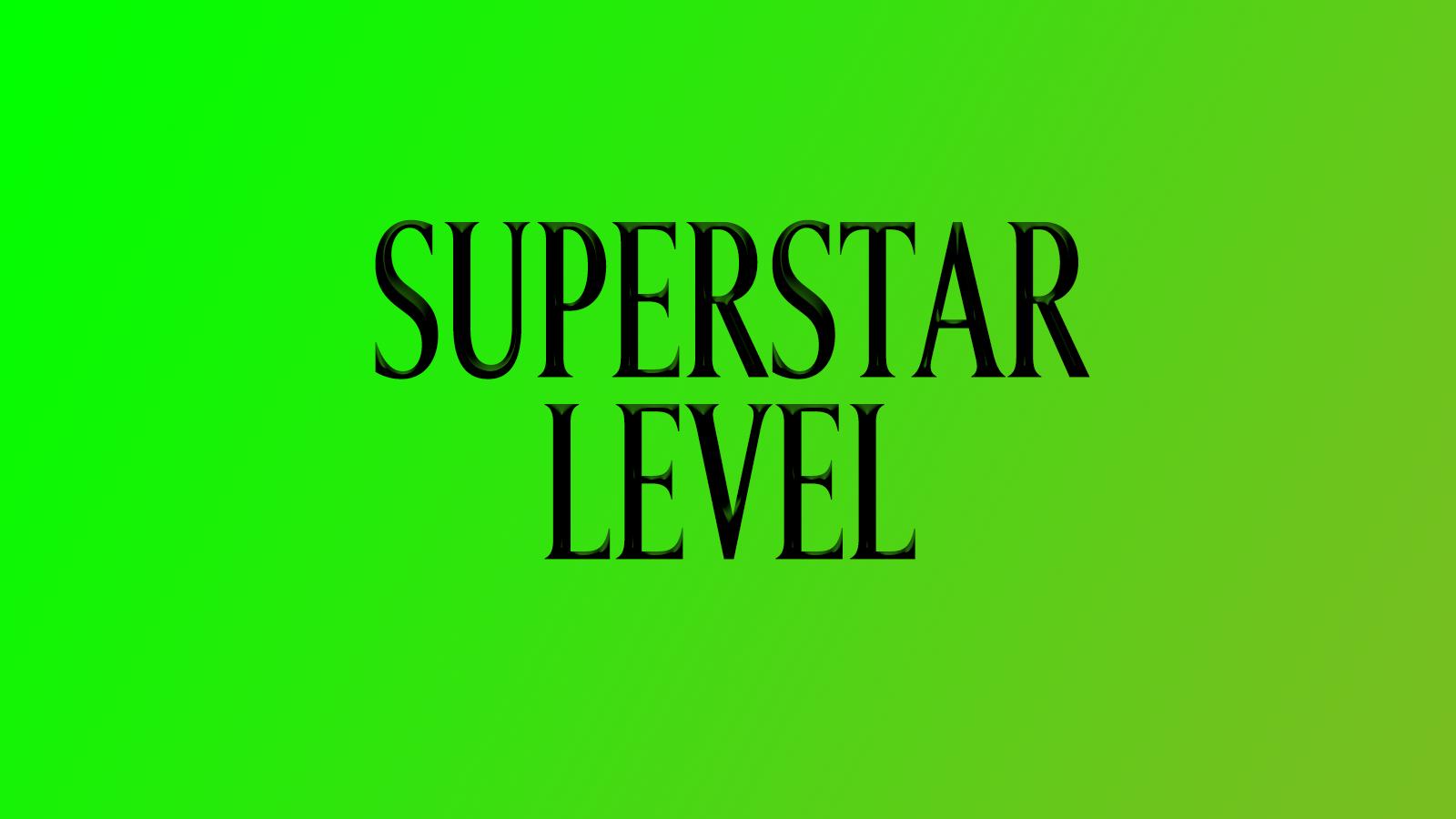 SUPERSTAR LEVEL